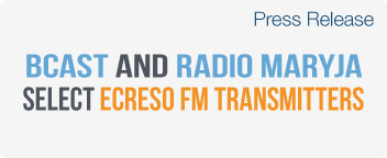 BCAST and Radio Maryja radio station select Ecreso FM transmitters
